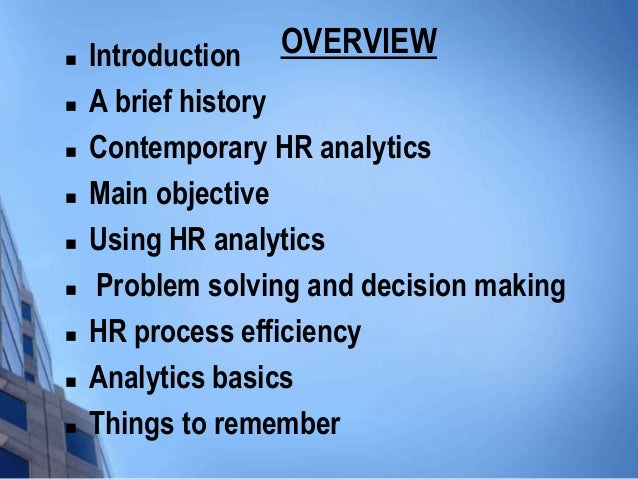    Introduction  OVERVIEW   A brief history   Contemporary HR analytics   Main objective   Using HR analytics    Pro...