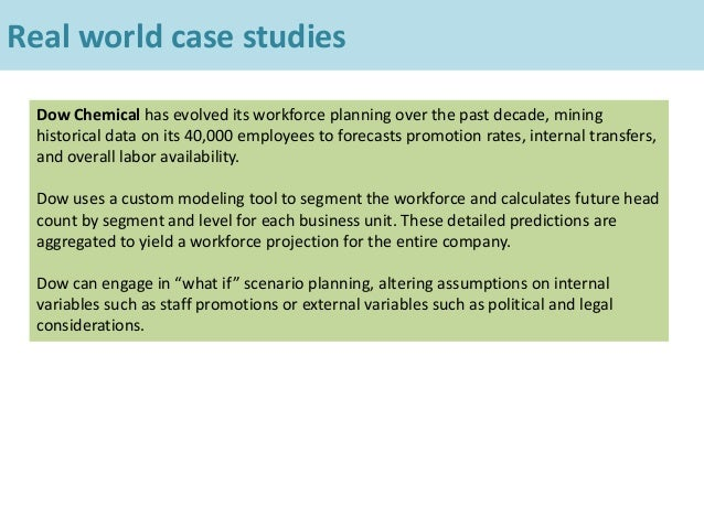 Real world case studies Dow Chemical has evolved its workforce planning over the past decade, mining historical data on it...