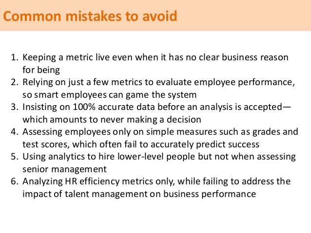 Common mistakes to avoid 1. Keeping a metric live even when it has no clear business reason for being 2. Relying on just a...