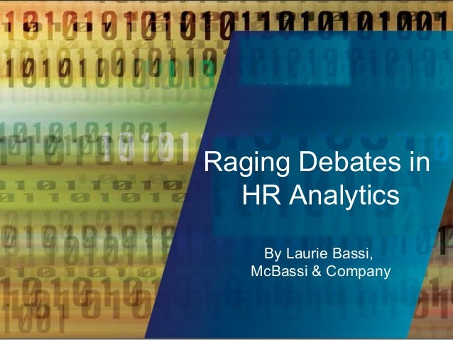 Raging Debates in HR Analytics By Laurie Bassi, McBassi & Company