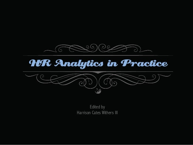 HR Analytics in Practice  Edited by Harrison Cates Withers III
