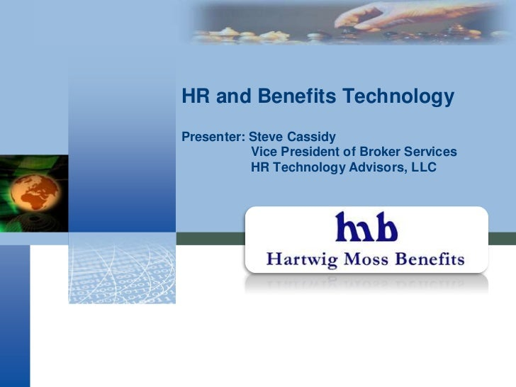 HR and Benefits TechnologyPresenter: Steve Cassidy	     Vice President of Broker Services	     HR Technology Advisors, LLC...