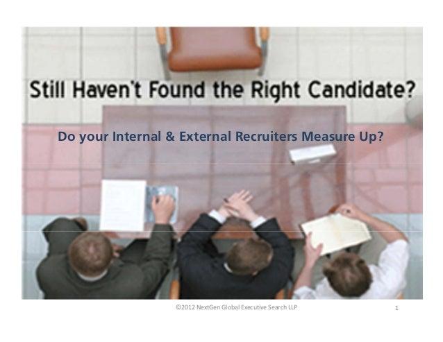 A White Paper fromNextGen GlobalExecutive Search©2012 NextGen Global Executive Search LLP 1Do your Internal & External Rec...