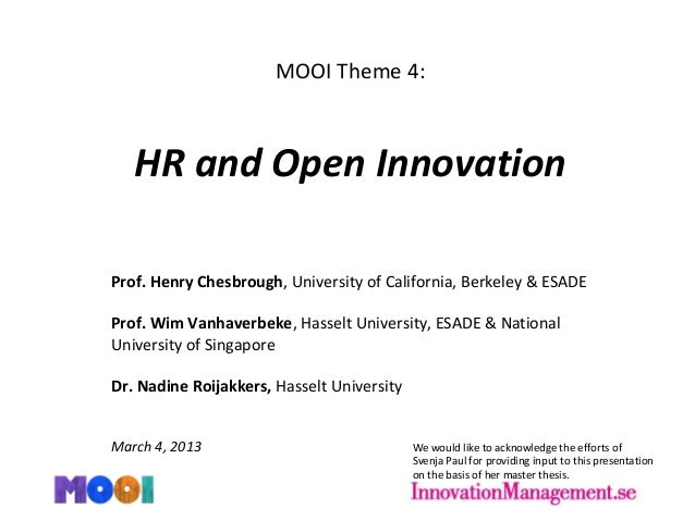 MOOI Theme 4: HR and Open Innovation Prof. Henry Chesbrough, University of California, Berkeley & ESADE Prof. Wim Vanhaver...