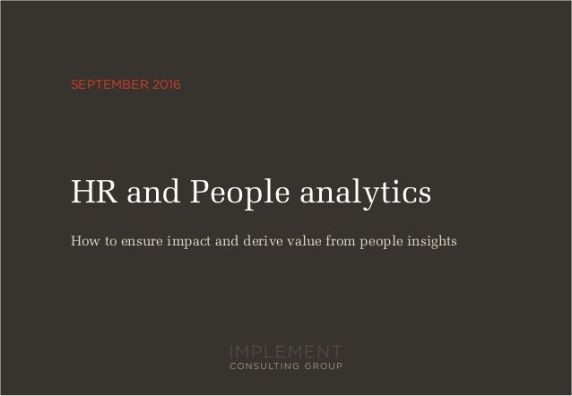 SEPTEMBER 2016 HR and People analytics How to ensure impact and derive value from people insights