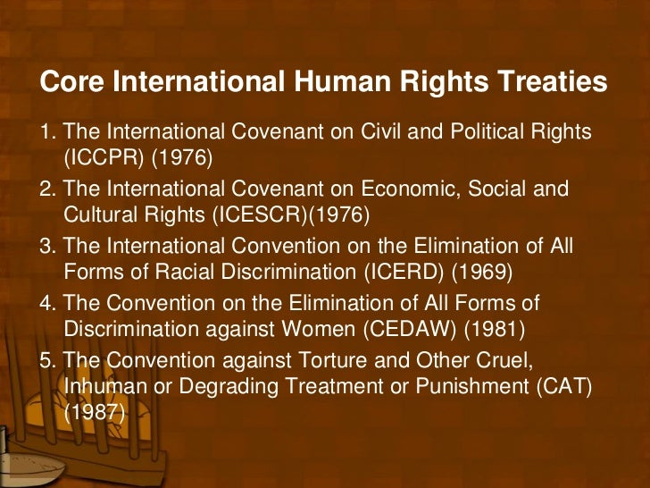 Core International Human Rights Treaties1. The International Covenant on Civil and Political Rights   (ICCPR) (1976)2. The...