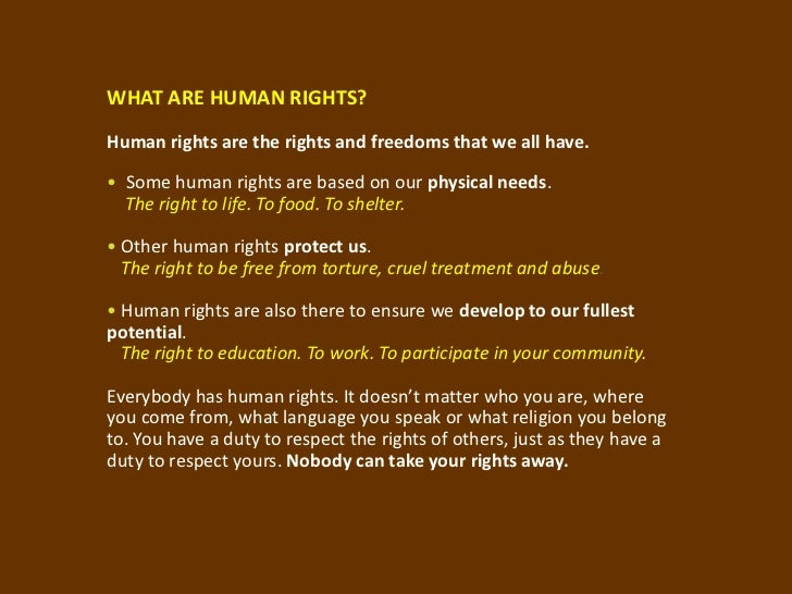 WHAT ARE HUMAN RIGHTS?Human rights are the rights and freedoms that we all have.• Some human rights are based on our physi...