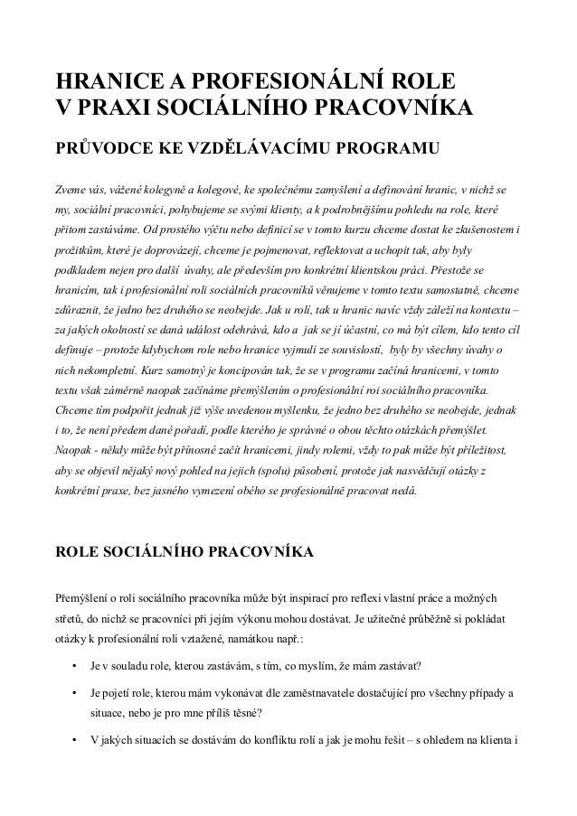HRANICE A PROFESIONÁLNÍ ROLE V PRAXI SOCIÁLNÍHO PRACOVNÍKA PRŮVODCE KE VZDĚLÁVACÍMU PROGRAMU Zveme vás, vážené kolegyně a ...