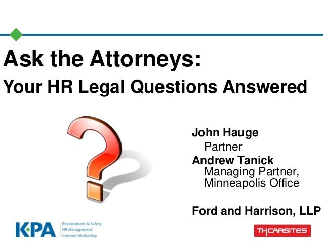 Ask the Attorneys: Your HR Legal Questions Answered John Hauge Partner Andrew Tanick Managing Partner, Minneapolis Office ...