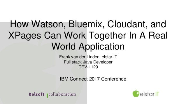How Watson, Bluemix, Cloudant, and XPages Can Work Together In A Real World Application Frank van der Linden, elstar IT Fu...