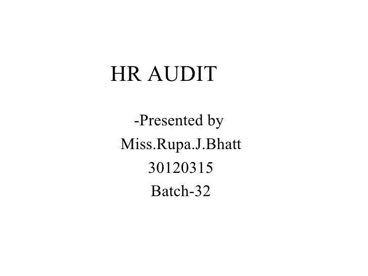 HR AUDIT -Presented by  Miss.Rupa.J.Bhatt 30120315 Batch-32