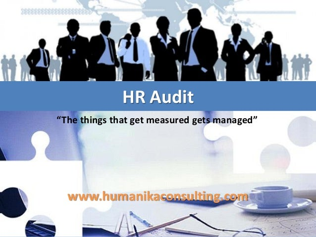 "HR Audit ""The things that get measured gets managed""  www.humanikaconsulting.com"