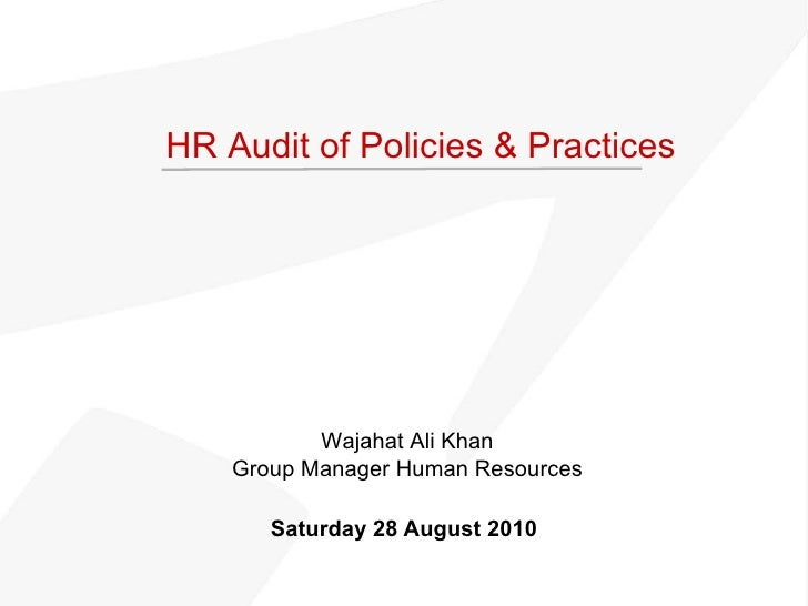 Saturday 28 August 2010 HR Audit of Policies & Practices Wajahat Ali Khan Group Manager Human Resources