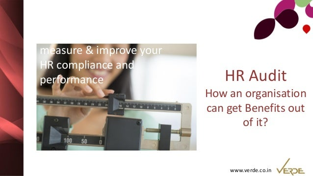 www.verde.co.in HR Audit How an organisation can get Benefits out of it? measure & improve your HR compliance and performa...