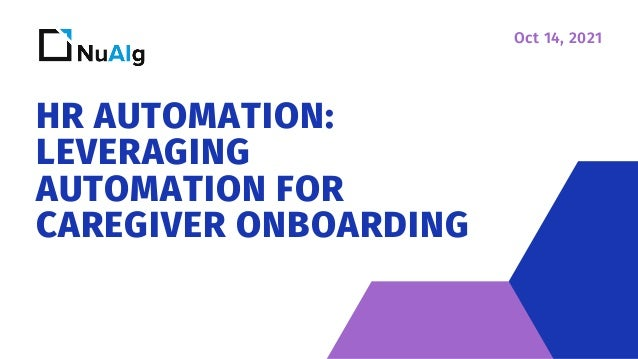 HR AUTOMATION: LEVERAGING AUTOMATION FOR CAREGIVER ONBOARDING Oct 14, 2021