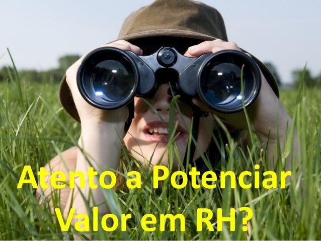 Atento a Potenciar  Valor em RH?