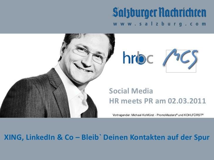 Social Media <br />HR meets PR am 02.03.2011<br />Vortragender: Michael Kohlfürst - PromoMasters® und KOHLFÜRST®<br />XING...