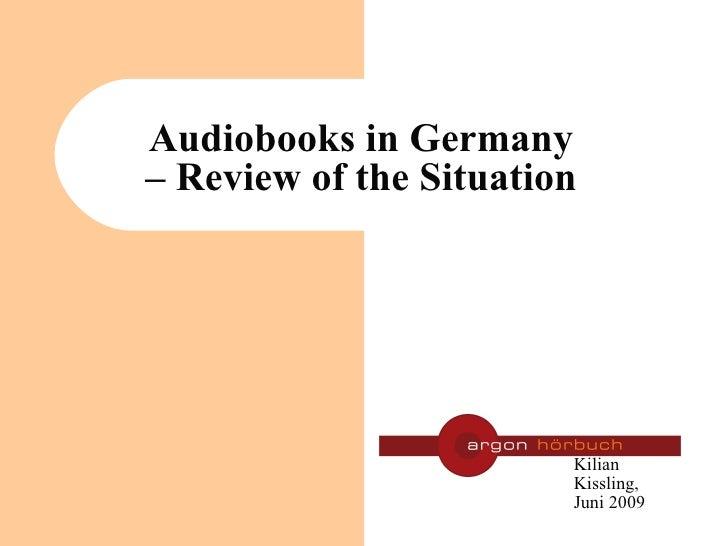 Audiobooks in Germany – Review of the Situation <ul><ul><li>Kilian Kissling, Juni 2009 </li></ul></ul>