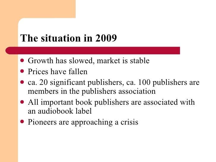 The situation in 2009 <ul><li>Growth has slowed, market is stable </li></ul><ul><li>Prices have fallen </li></ul><ul><li>c...