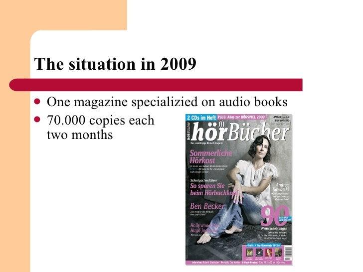 The situation in 2009 <ul><li>One magazine specializied on audio books </li></ul><ul><li>70.000 copies each  two months </...