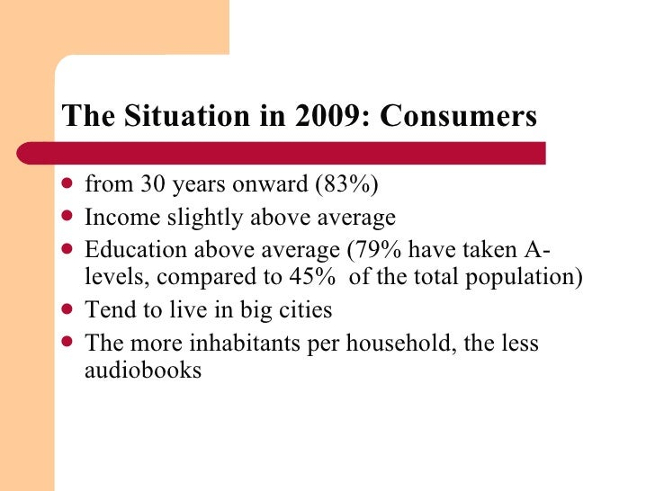 The Situation in 2009: Consumers <ul><li>from 30 years onward (83%) </li></ul><ul><li>Income slightly above average  </li...