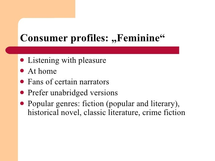 "Consumer profiles: ""Feminine"" <ul><li>Listening with pleasure </li></ul><ul><li>At home </li></ul><ul><li>Fans of certain ..."