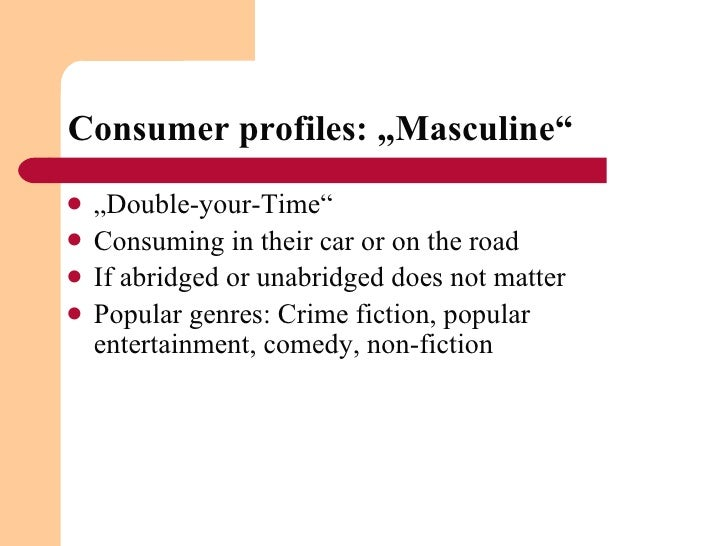 "Consumer profiles: ""Masculine"" <ul><li>"" Double-your-Time"" </li></ul><ul><li>Consuming in their car or on the road </li></..."