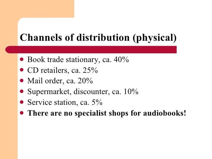 Channels of distribution (physical) <ul><li>Book trade stationary, ca. 40% </li></ul><ul><li>CD retailers, ca. 25% </li><...