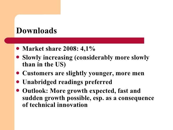 Downloads <ul><li>Market share 2008: 4,1% </li></ul><ul><li>Slowly increasing (considerably more slowly than in the US) <...