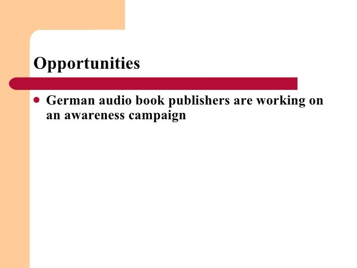 Opportunities <ul><li>German audio book publishers are working on an awareness campaign </li></ul>