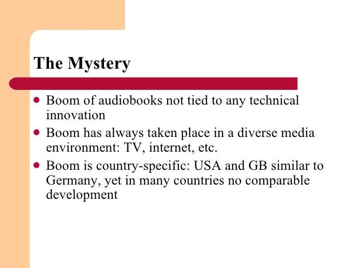 The Mystery <ul><li>Boom of audiobooks not tied to any technical innovation  </li></ul><ul><li>Boom has always taken place...