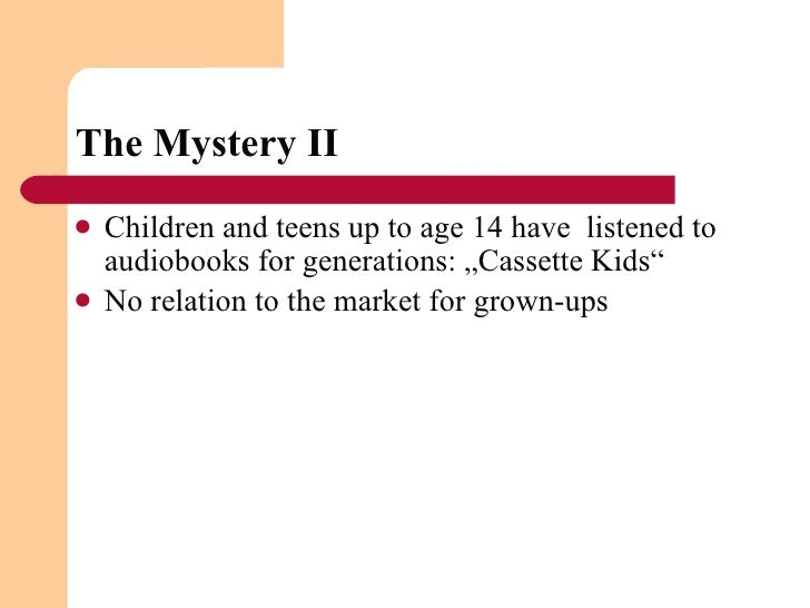"""The Mystery II <ul><li>Children and teens up to age 14 have  listened to audiobooks for generations: """"Cassette Kids"""" </li>..."""