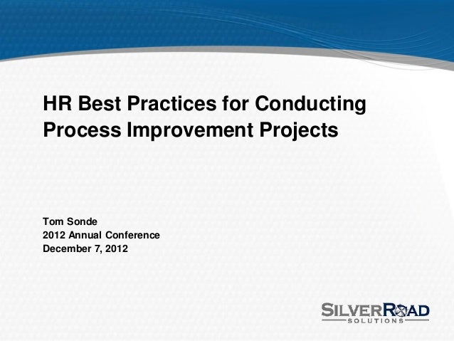 HR Best Practices for ConductingProcess Improvement ProjectsTom Sonde2012 Annual ConferenceDecember 7, 2012