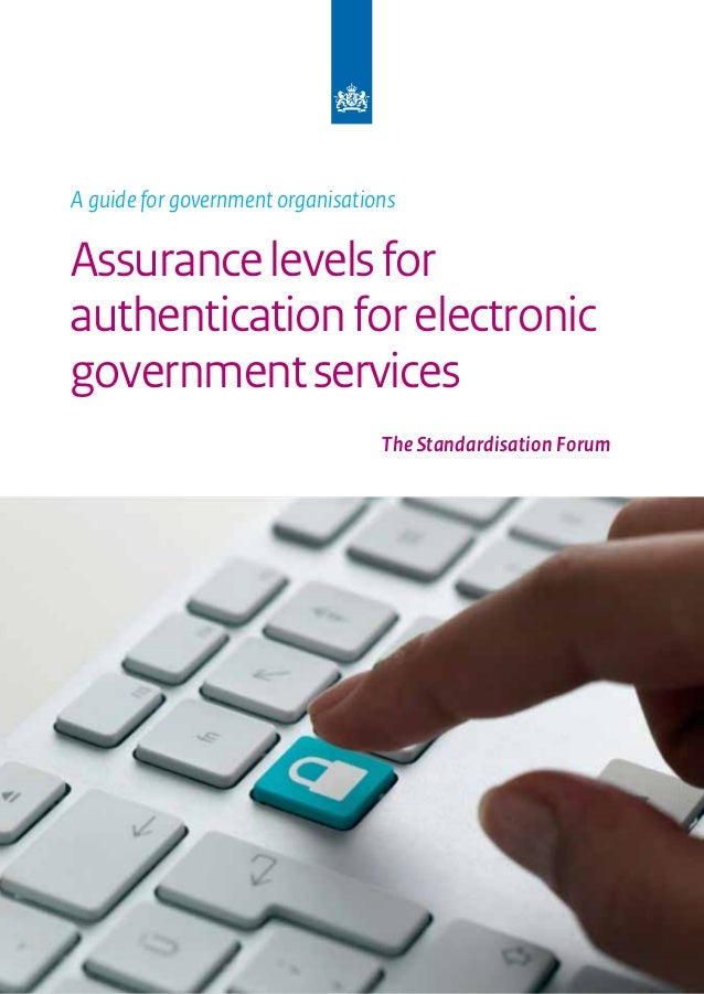 A guide for government organisationsAssurance levels forauthentication for electronicgovernment services                  ...