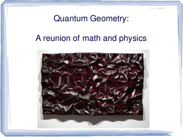 Quantum Geometry:  A reunion of math and physics