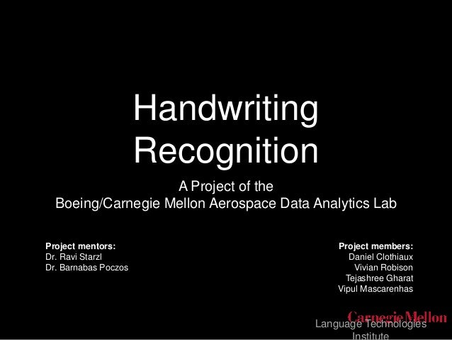 Language Technologies Handwriting Recognition A Project of the Boeing/Carnegie Mellon Aerospace Data Analytics Lab Project...