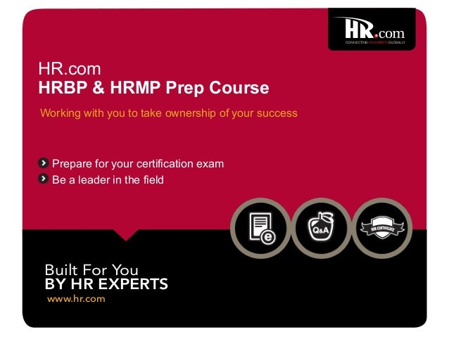 www.hr.com Built For You BY HR EXPERTS CONNECTING HR EXPERTS GLOBALLY Be a leader in the field Prepare for your certificat...