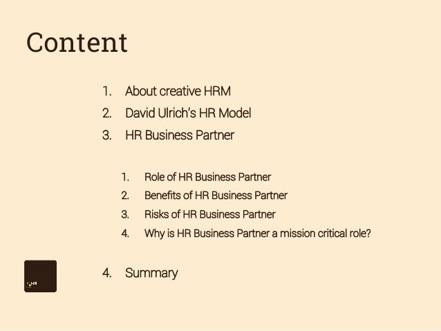 Content 1.  About creative HRM  2.  David Ulrich's HR Model  3.  HR Business Partner 1. 2.  Benefits of HR Business Pa...