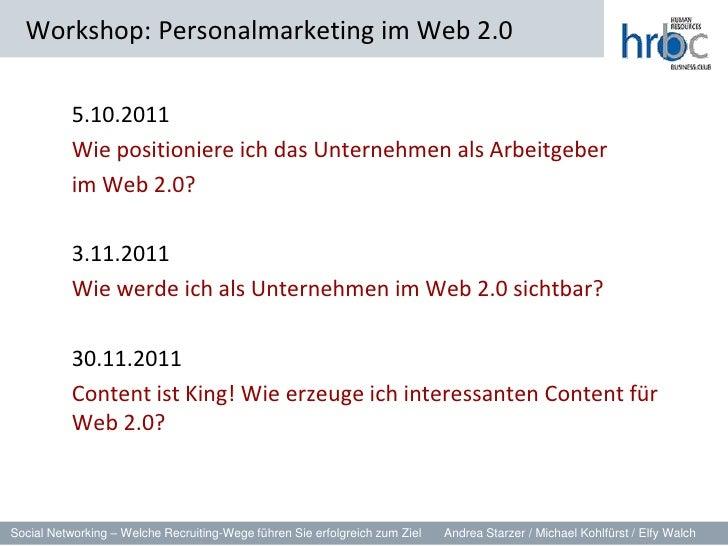 5.10.2011<br />Wie positioniere ich das Unternehmen als Arbeitgeber <br />im Web 2.0?<br />3.11.2011<br />Wie werde ic...