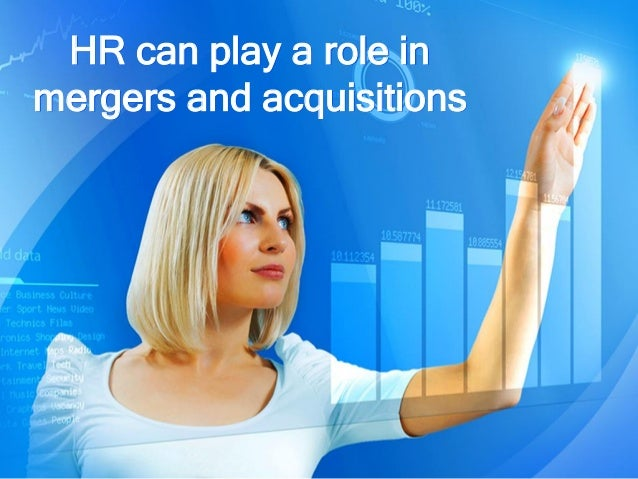 HR can play a role in mergers and acquisitions