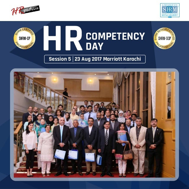 S M SOCIETY FOR HUMAN RESOURCE MANAGEMENT IN PARTNERSHIP WITH 2017 HRCOMPETENCY DAY Session 5 23 Aug 2017 Marriott Karachi