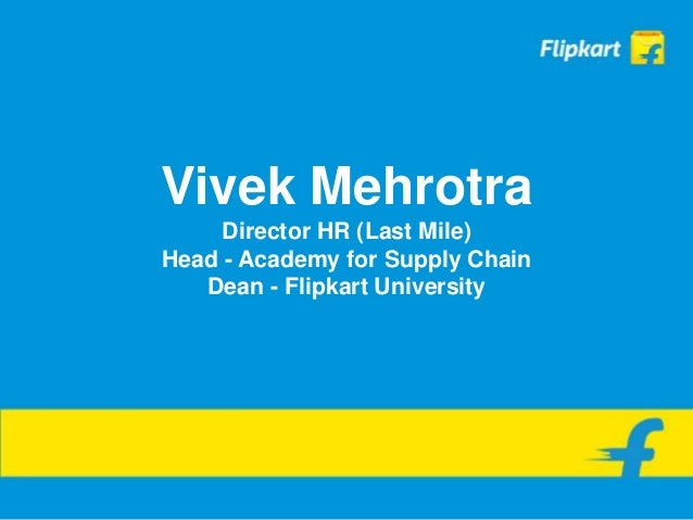 Vivek Mehrotra Director HR (Last Mile) Head - Academy for Supply Chain Dean - Flipkart University