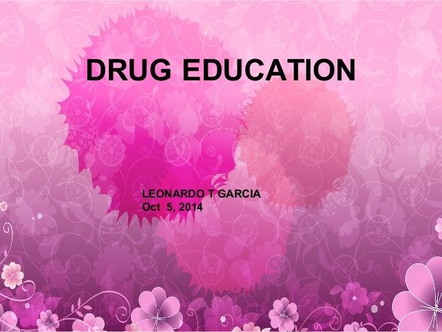 DRUG EDUCATION LEONARDO T GARCIA Oct 5, 2014