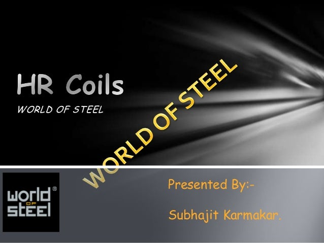 WORLD OF STEEL                 Presented By:-                 Subhajit Karmakar.