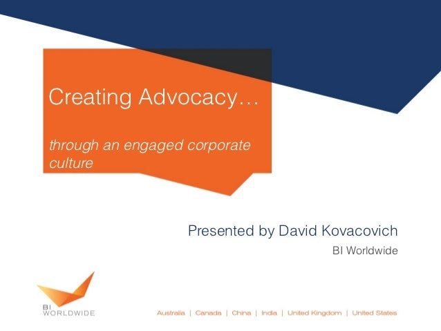 Creating Advocacy…through an engaged corporateculture                   Presented by David Kovacovich                     ...