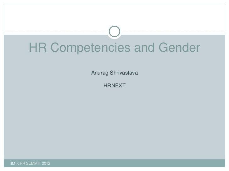 HR Competencies and Gender Anurag Shrivastava HRNEXT IIM K HR SUMMIT 2012