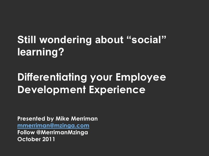 "Still wondering about ""social""     learning?     Differentiating your Employee     Development Experience     Presented by..."