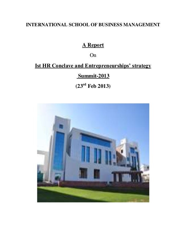 INTERNATIONAL SCHOOL OF BUSINESS MANAGEMENT A Report On Ist HR Conclave and Entrepreneurships' strategy Summit-2013 (23rd ...