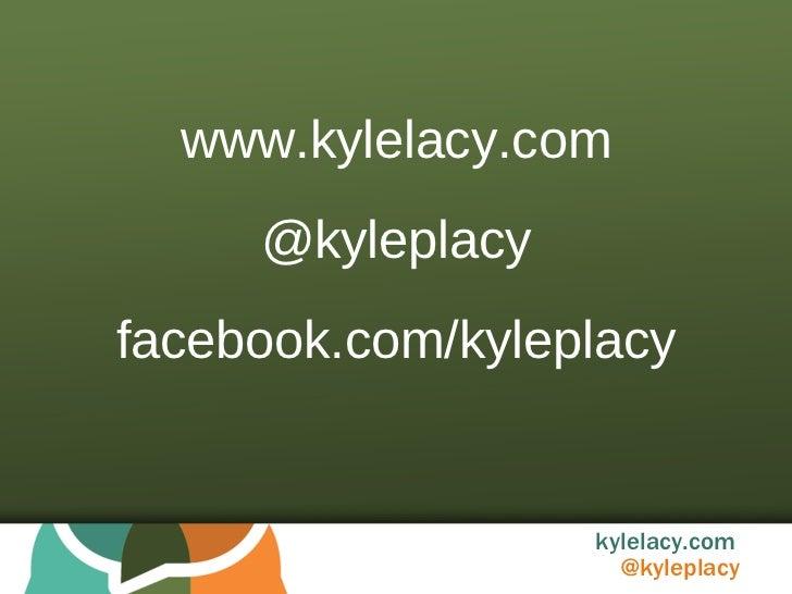 www.kylelacy.com @kyleplacy facebook.com/kyleplacy