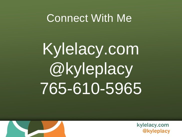 Connect With Me Kylelacy.com @kyleplacy 765-610-5965